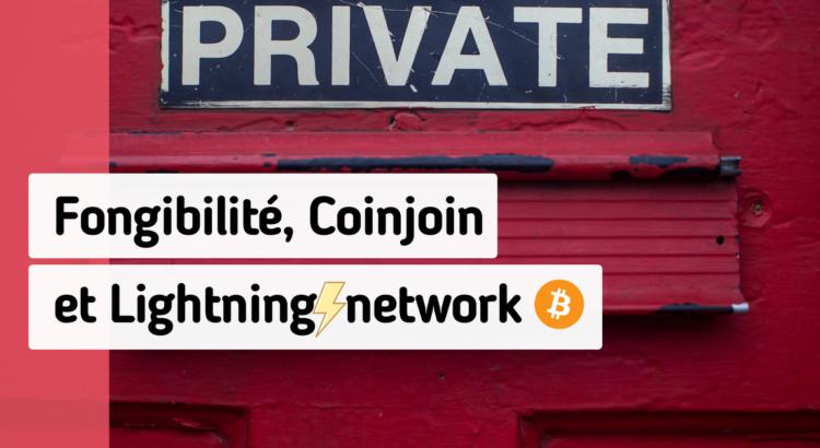 Bitcoin: Fongibilité, Coinjoin et Lightning network
