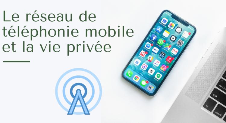 Le réseau de téléphonie mobile et la vie privée